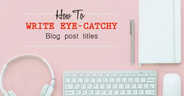 Write Eye-Catchy Blog Post Titles